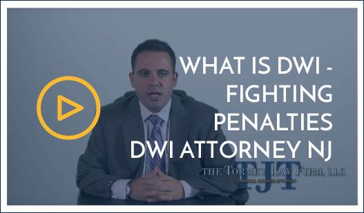 What is DWI - Fighting Penalties DWI Attorney NJ